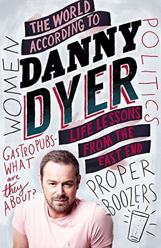 According to Danny Dyer: Life lessons from the east side of Danny Dyer